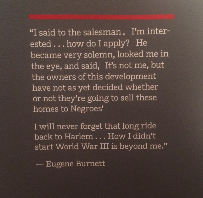 "A quote from the ""Black Suburbia: From Levitttown to Ferguson"" exhibition at the Schomburg Center for Black Culture.  A black man was denied the opportunity to purchase a home in Long Island, New York."
